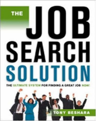 Tony Beshara: The Job Search Solution: The Ultimate System for Finding a Great Job Now ! (Job Search Solution)