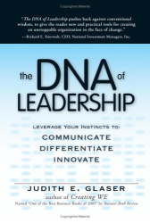 Judith E. Glaser: The DNA of Leadership: Reshape Your Company's Genetic Code…communicate--differentiate--innovate