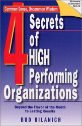 Bud Bilanich: 4 Secrets of High Performing Organizations: Beyond the Flavor of the Month to Lasting Results