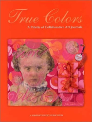 Kathryn Bold: True Colors: A Palette of Collaborative Art Journals