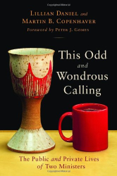 Lillian Daniel: This Odd and Wondrous Calling: The Public and Private Lives of Two Ministers