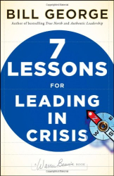 Bill George: Seven Lessons for Leading in Crisis (J-B Warren Bennis Series)
