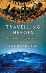 Robin Lane Fox: Travelling Heroes: In the Epic Age of Homer (Vintage)