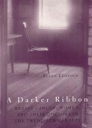 Ellen Leopold: A Darker Ribbon: A Twentieth-Century Story of Breast Cancer, Women, and Their Doctors