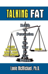 Lonie McMichael, Ph.D.: Talking Fat: Health vs. Persuasion in the War on Our Bodies
