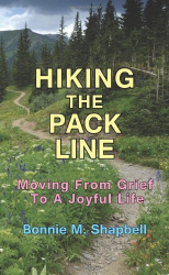 Bonnie Shapbell: Hiking the Pack Line: Moving From Grief To A Joyful Life