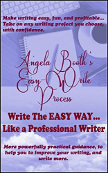 Angela Booth: Angela Booth's Easy-Write Process: Write The EASY WAY... Like a Professional Writer