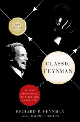 RICHARD P. FEYNMAN: CLASSIC FEYNMAN: All the Adventures of a Curious Character