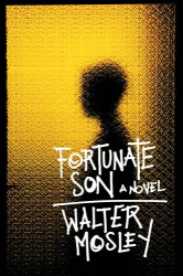 WALTER MOSLEY: FORTUNATE SON - A NOVEL