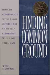 Tim Downs: Finding Common Ground: How to Communicate With Those Outside the Christian Community ... While We Still Can