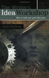 Jack Heffron: The Writer's Idea Workshop: How to Make Your Good Ideas Great