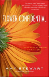 Amy Stewart: Flower Confidential: The Good, the Bad, and the Beautiful in the Business of Flowers