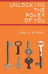 John W. Stanko: Unlocking the Power of You