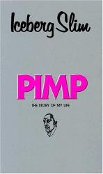 Iceberg Slim: Pimp: The Story of My Life