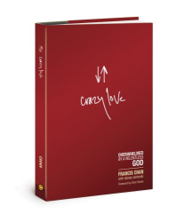 Francis Chan: Crazy Love: Overwhelmed by a Relentless God