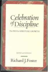Richard Foster: Celebration of Discipline, the Path to Spiritual Growth, Revised and Expanded