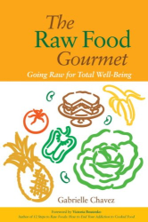 Gabrielle Chavez: Raw Food Gourmet: Going Raw for Total Well-Being