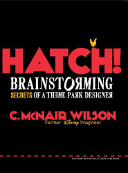 C. McNair Wilson: HATCH!: Brainstorming Secrets of a Theme Park Designer