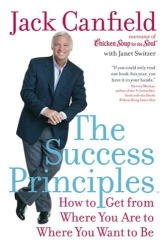 Jack Canfield: The Success Principles(TM): How to Get from Where You Are to Where You Want to Be