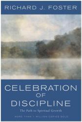 Richard J. Foster: Celebration of Discipline: The Path to Spiritual Growth