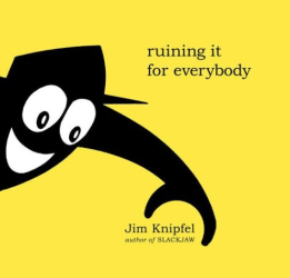 Jim Knipfel: Ruining It for Everybody