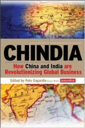 Peter Edited by Engardio: Chindia: How China and India Are Revolutionizing Global Business