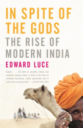 Edward Luce: In Spite of the Gods: The Rise of Modern India
