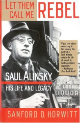 Sanford D. Horwitt: Let Them Call Me Rebel: Saul Alinsky: His Life and Legacy