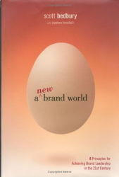 Scott Bedbury: A New Brand World: Eight Principles for Achieving Brand Leadership in the 21st Century
