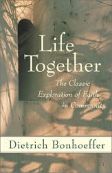 Dietrich Bonhoeffer: Life Together: The Classic Exploration of Faith in Community