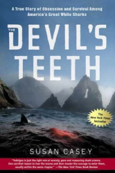 Susan Casey: The Devil's Teeth: A True Story of Obsession and Survival Among America's Great White Sharks