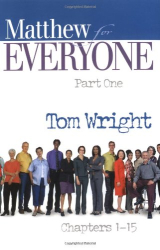 Tom Wright: Matthew for Everyone: Chapters 1-15