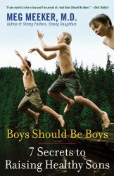 Meg Meeker: Boys Should Be Boys: 7 Secrets to Raising Healthy Sons