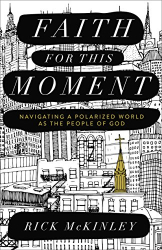 Rick McKinley: Faith for This Moment: Navigating a Polarized World as the People of God