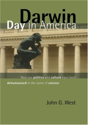 John G. West: Darwin Day In America: How Our Politics and Culture Have Been Dehumanized in the Name of Science