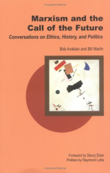 Bob Avakian: Marxism and the Call of the Future: Conversations on Ethics, History, and Politics