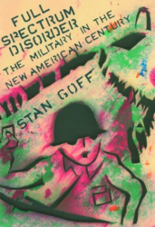 Stan Goff: Full Spectrum Disorder: The Military in the New American Century