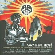 : Wobblies!: A Graphic History of the IWW