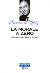Bernard Spitz: La morale à zéro