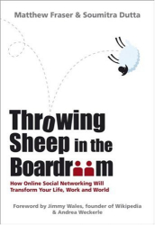 Matthew Fraser: Throwing Sheep in the Boardroom: How Online Social Networking Will Transform Your Life, Work and World