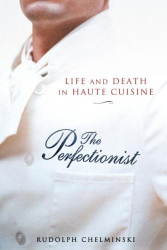 Rudolph Chelminski: The Perfectionist: Life And Death In Haute Cuisine