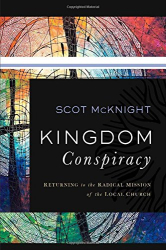 Scot McKnight: Kingdom Conspiracy: Returning to the Radical Mission of the Local Church