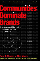 Tomi Ahonen: Communities Dominate Brands: Business and Marketing Challenges for the 21st Century