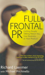 Richard Laermer: Full Frontal PR: Getting People Talking about You, Your Business, or Your Product