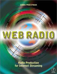 Chris Priestman: Web Radio : Radio Production for Internet Streaming