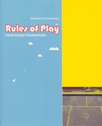 Katie Salen & Eric Zimmerman: Rules of Play: Game Design Fundamentals