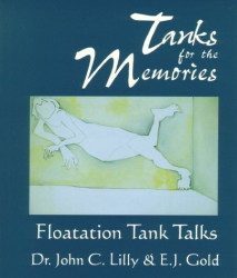 J. C. Lilly: Tanks for the Memories: Floatation Tank Talks