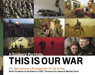 Devin Friedman: This Is Our War: A Soldiers' Portfolio: Servicemen's Photographs of Life in Iraq