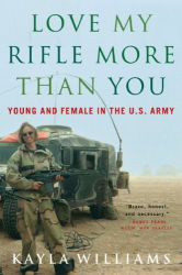 Kayla Williams: Love My Rifle More Than You: Young and Female in the U.S. Army