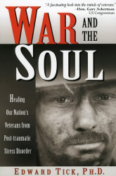 Edward Tick: War and the Soul:Healing Our Nation's Veterans from Post-traumatic Stress Disorder